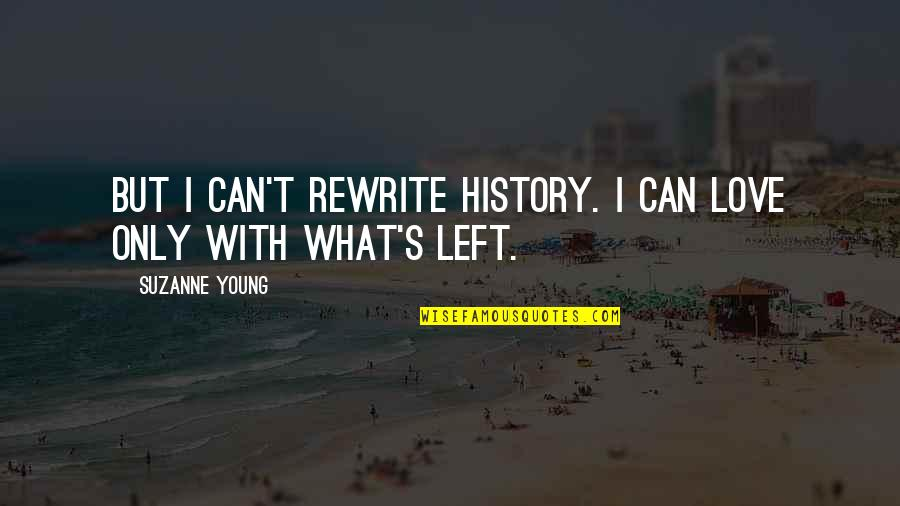 Rewrite Quotes By Suzanne Young: But I can't rewrite history. I can love