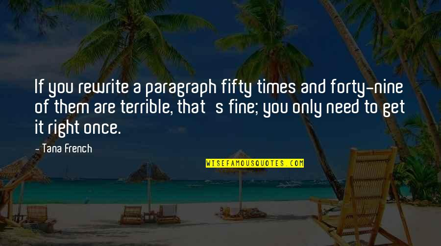 Rewrite Quotes By Tana French: If you rewrite a paragraph fifty times and