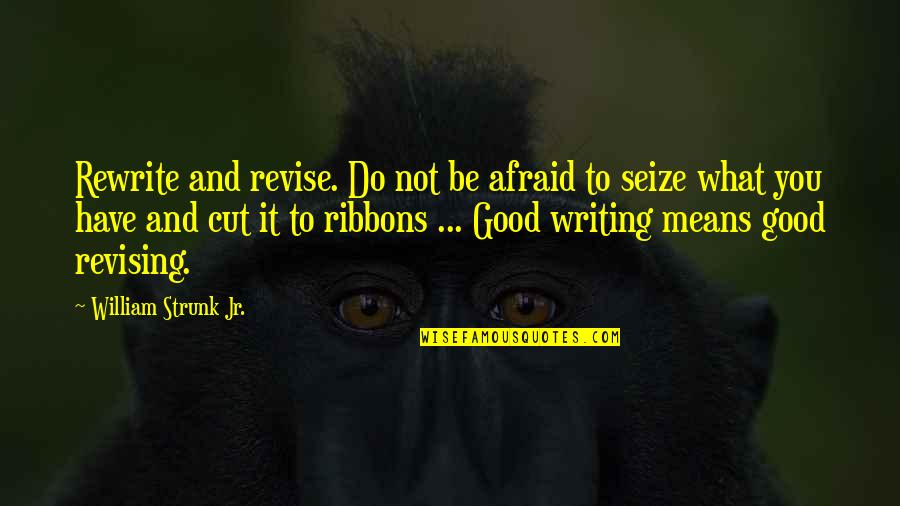 Rewrite Quotes By William Strunk Jr.: Rewrite and revise. Do not be afraid to