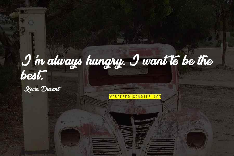 Rex Brandt Quotes By Kevin Durant: I'm always hungry. I want to be the