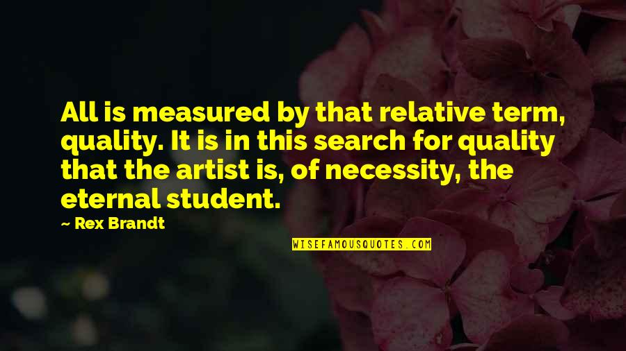 Rex Brandt Quotes By Rex Brandt: All is measured by that relative term, quality.