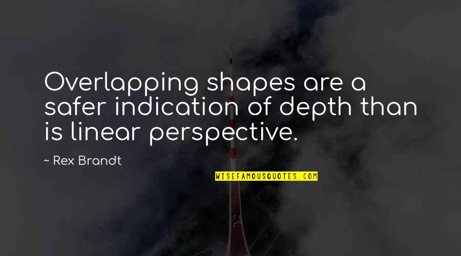 Rex Brandt Quotes By Rex Brandt: Overlapping shapes are a safer indication of depth