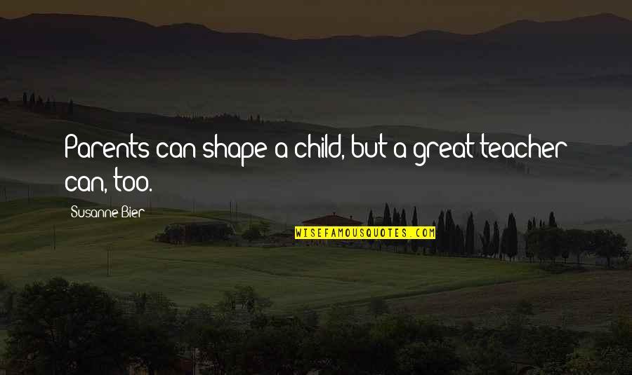 Rex Brandt Quotes By Susanne Bier: Parents can shape a child, but a great