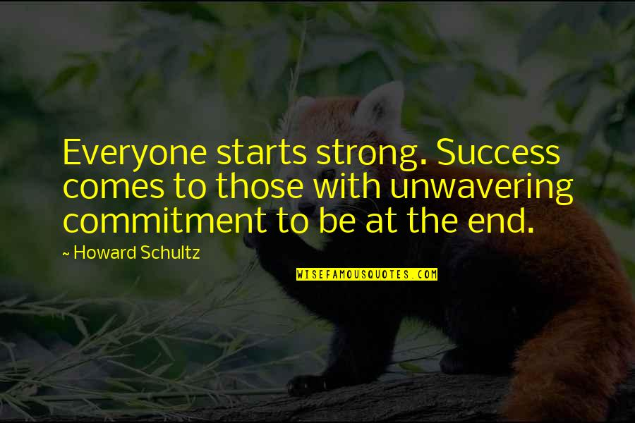 Rheims Quotes By Howard Schultz: Everyone starts strong. Success comes to those with