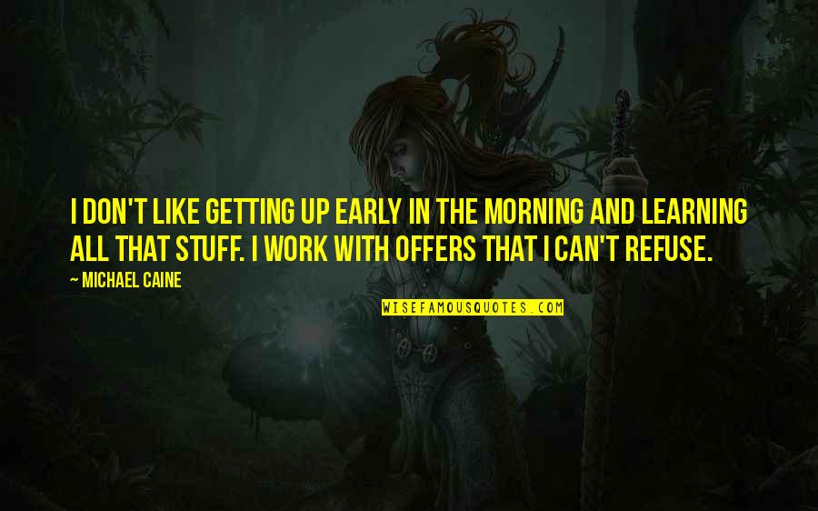 Rheims Quotes By Michael Caine: I don't like getting up early in the
