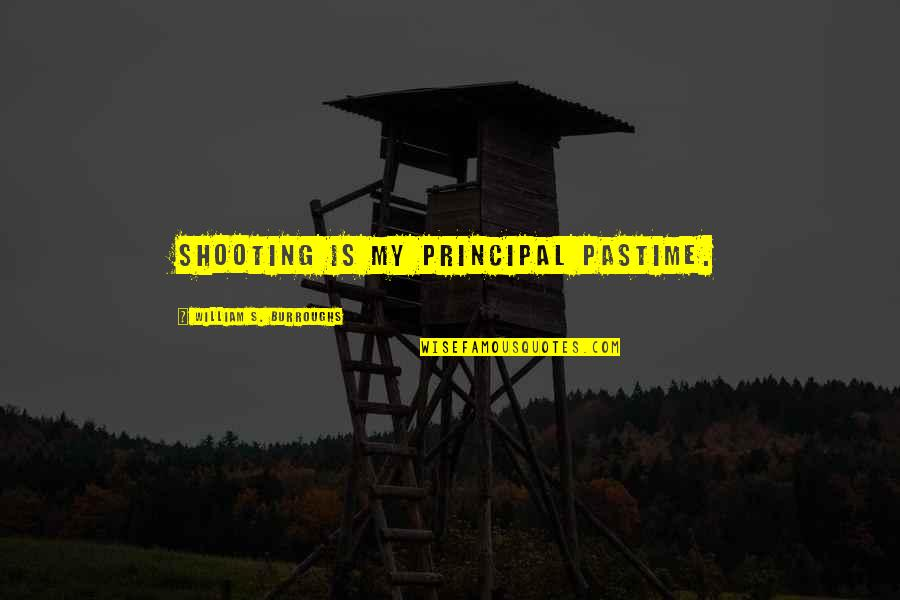 Rheims Quotes By William S. Burroughs: Shooting is my principal pastime.