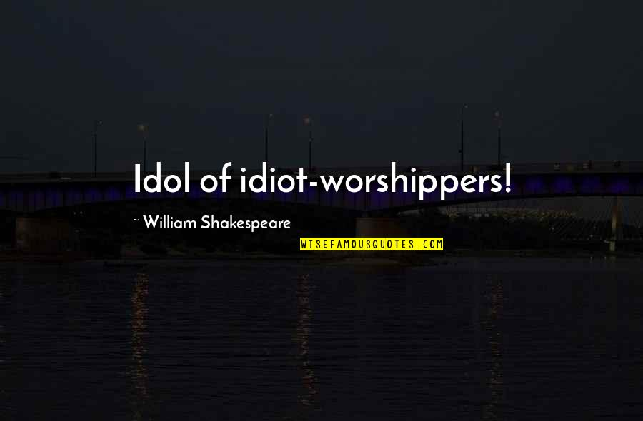 Rheims Quotes By William Shakespeare: Idol of idiot-worshippers!