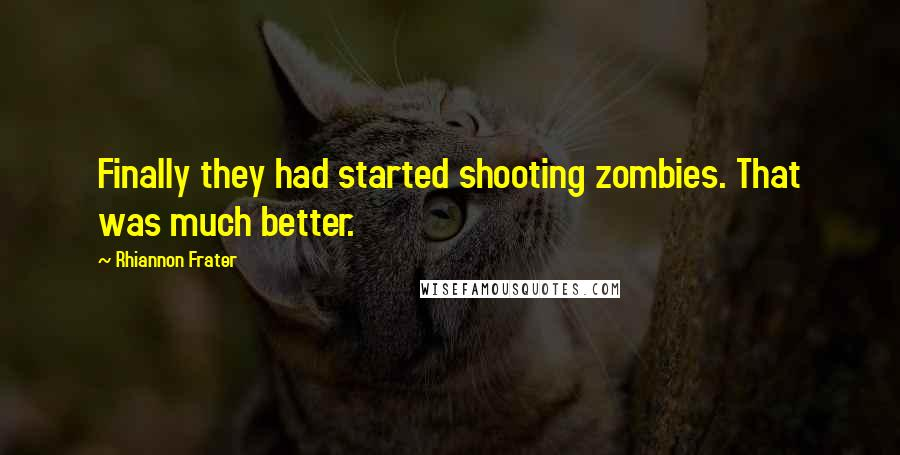 Rhiannon Frater quotes: Finally they had started shooting zombies. That was much better.