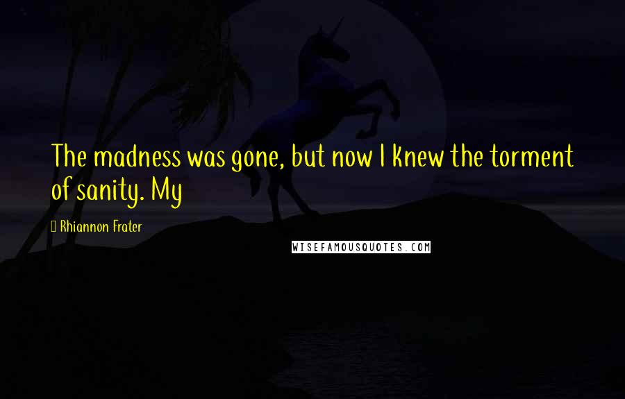 Rhiannon Frater quotes: The madness was gone, but now I knew the torment of sanity. My