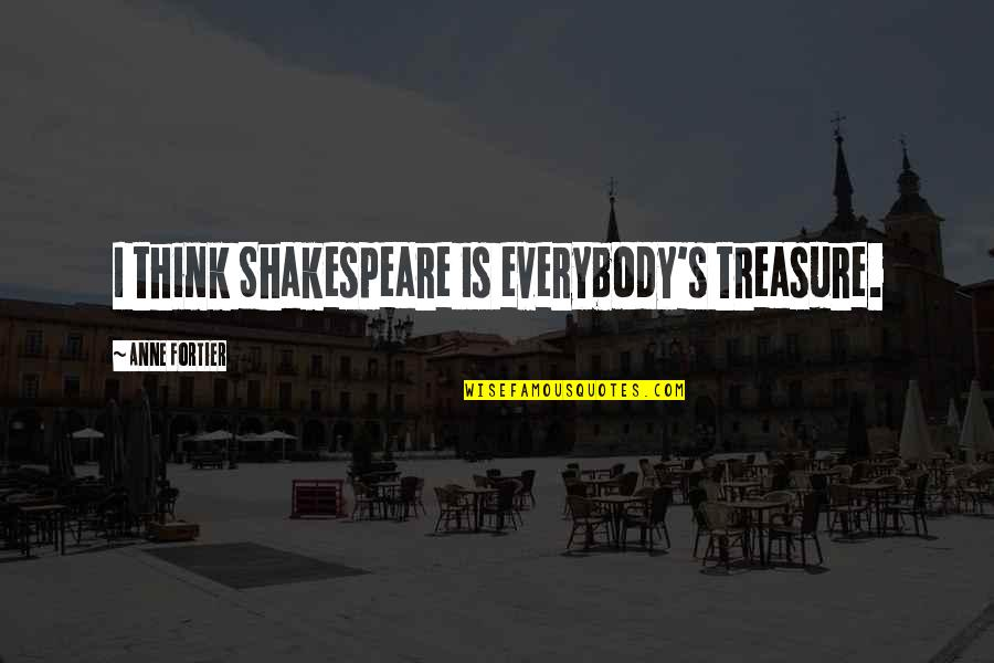 Rhino Quotes By Anne Fortier: I think Shakespeare is everybody's treasure.
