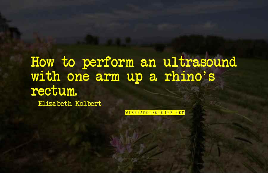 Rhino Quotes By Elizabeth Kolbert: How to perform an ultrasound with one arm