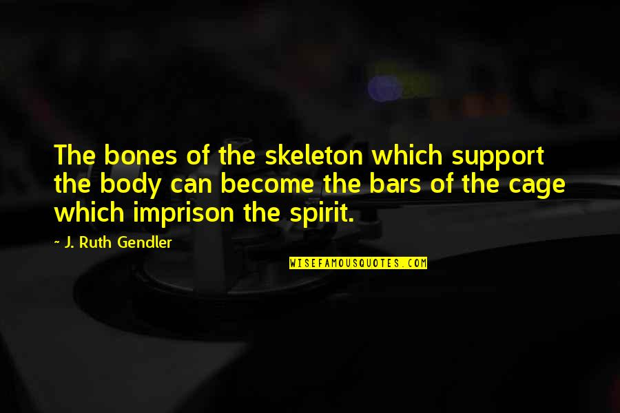 Rhino Quotes By J. Ruth Gendler: The bones of the skeleton which support the