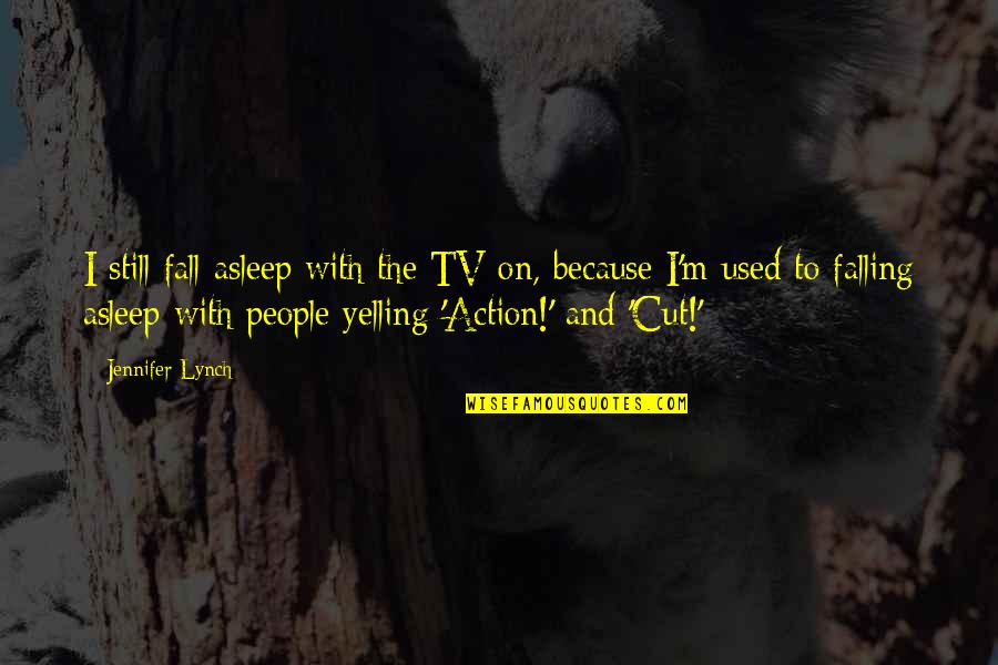 Rhino Quotes By Jennifer Lynch: I still fall asleep with the TV on,