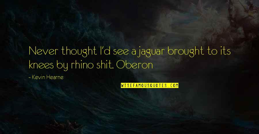 Rhino Quotes By Kevin Hearne: Never thought I'd see a jaguar brought to