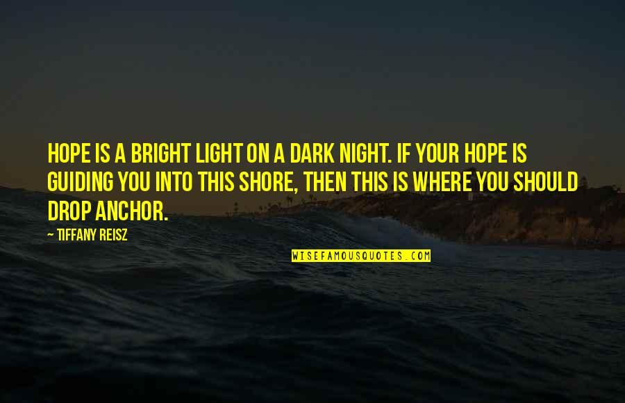Rhino Quotes By Tiffany Reisz: Hope is a bright light on a dark