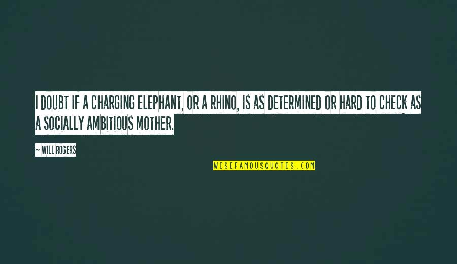Rhino Quotes By Will Rogers: I doubt if a charging elephant, or a