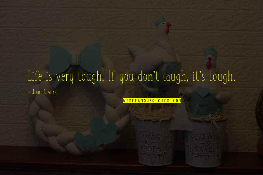Rhinoceros Success Quotes By Joan Rivers: Life is very tough. If you don't laugh,