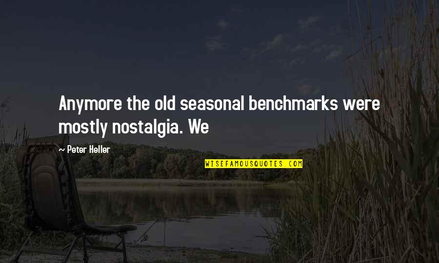 Rhinoceros Success Quotes By Peter Heller: Anymore the old seasonal benchmarks were mostly nostalgia.