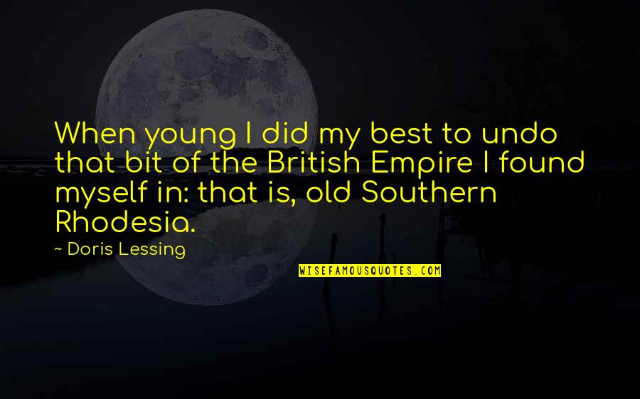 Rhodesia Quotes By Doris Lessing: When young I did my best to undo