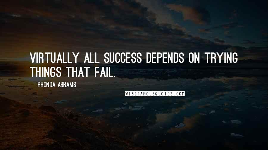 Rhonda Abrams quotes: Virtually all success depends on trying things that fail.