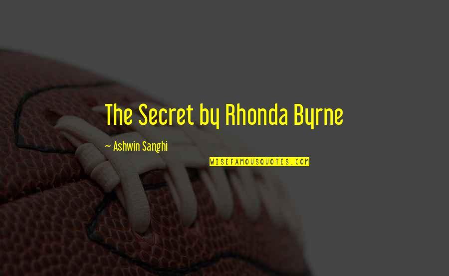 Rhonda Byrne Quotes By Ashwin Sanghi: The Secret by Rhonda Byrne