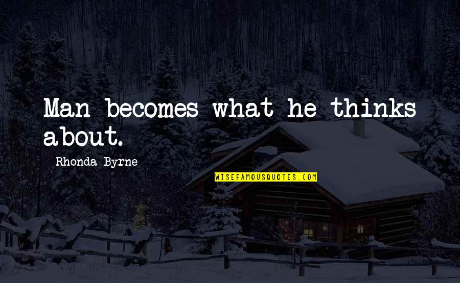Rhonda Byrne Quotes By Rhonda Byrne: Man becomes what he thinks about.