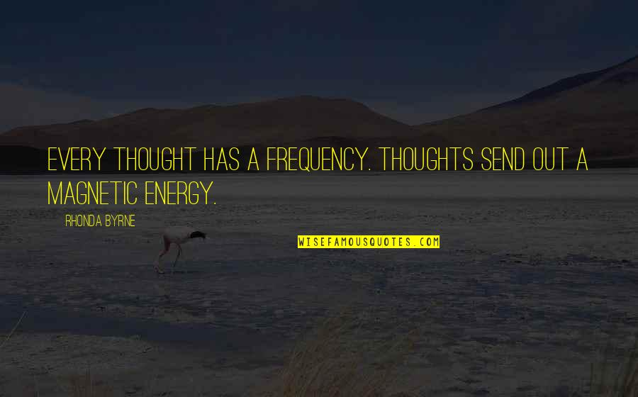 Rhonda Byrne Quotes By Rhonda Byrne: Every thought has a frequency. Thoughts send out