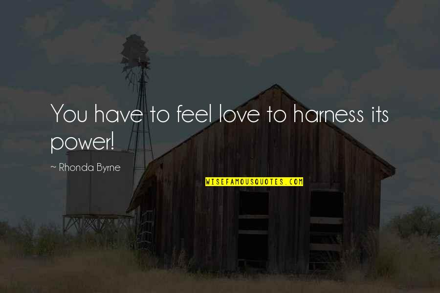 Rhonda Byrne Quotes By Rhonda Byrne: You have to feel love to harness its
