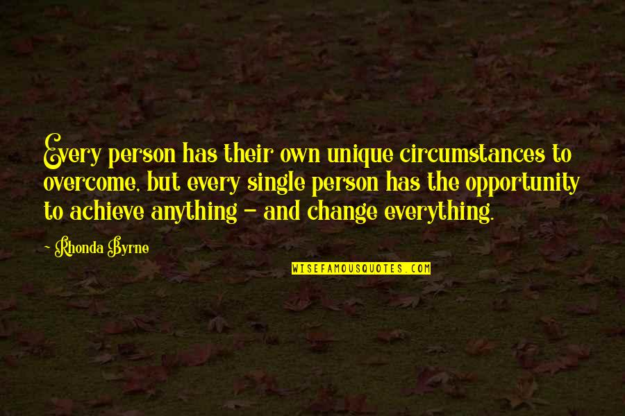 Rhonda Byrne Quotes By Rhonda Byrne: Every person has their own unique circumstances to