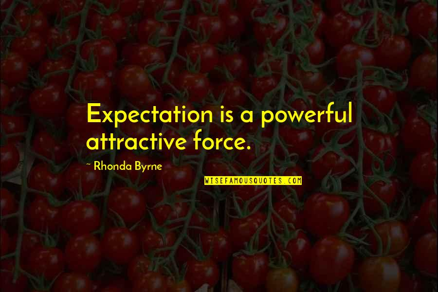 Rhonda Byrne Quotes By Rhonda Byrne: Expectation is a powerful attractive force.