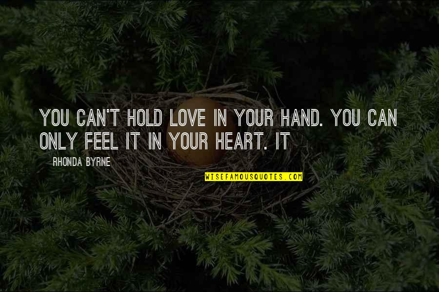 Rhonda Byrne Quotes By Rhonda Byrne: You can't hold love in your hand. You