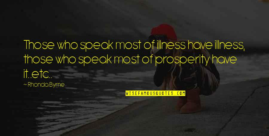 Rhonda Byrne Quotes By Rhonda Byrne: Those who speak most of illness have illness,