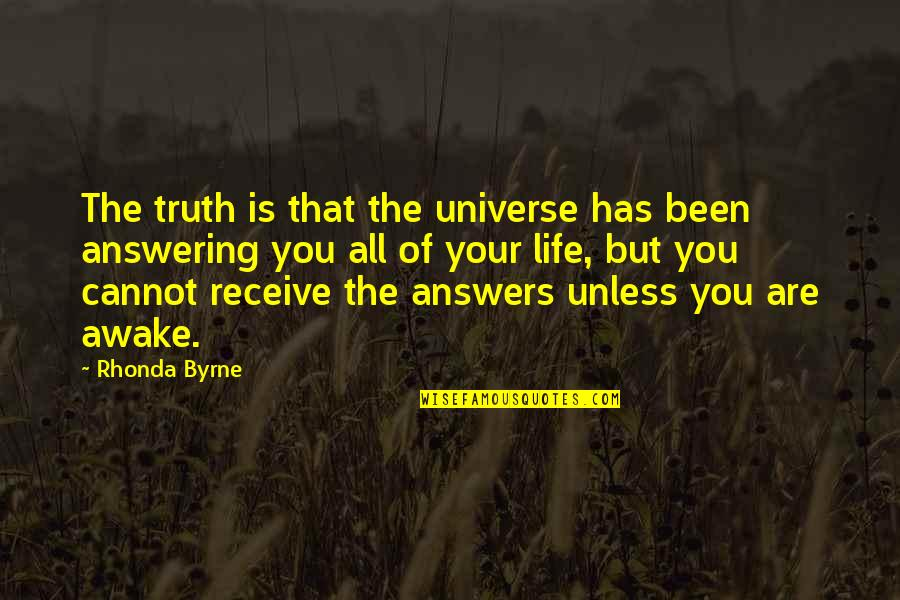 Rhonda Byrne Quotes By Rhonda Byrne: The truth is that the universe has been