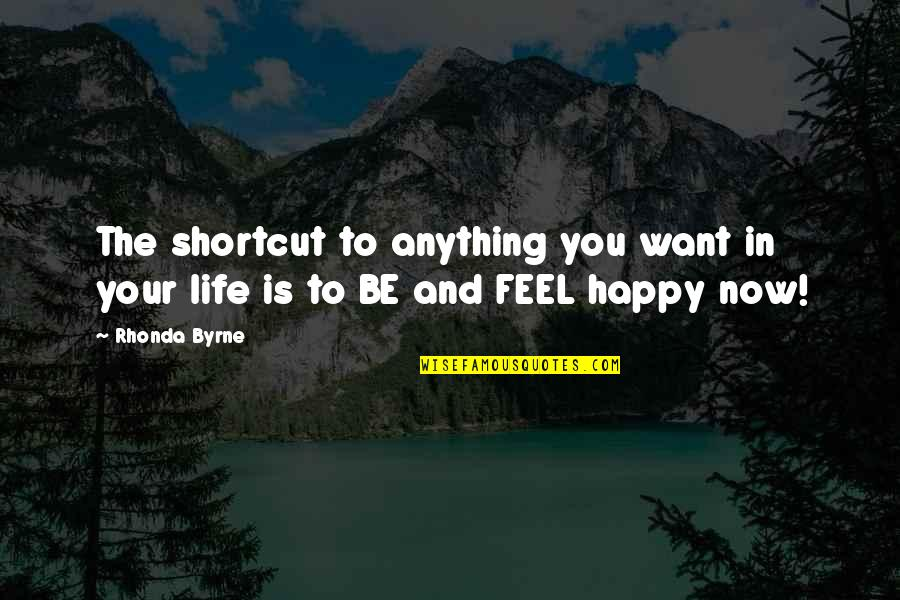 Rhonda Byrne Quotes By Rhonda Byrne: The shortcut to anything you want in your