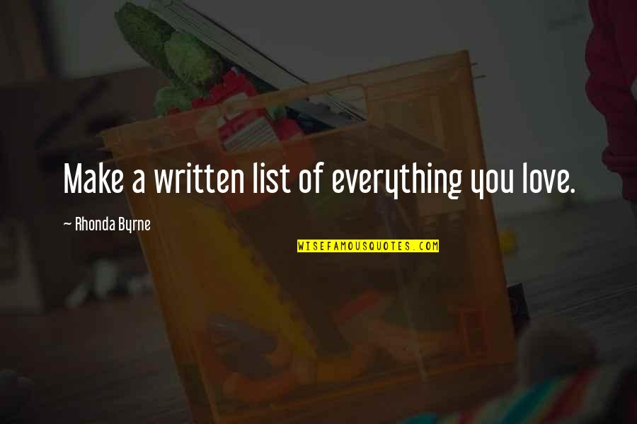 Rhonda Byrne Quotes By Rhonda Byrne: Make a written list of everything you love.