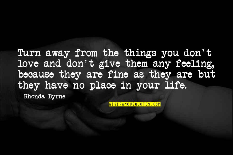 Rhonda Byrne Quotes By Rhonda Byrne: Turn away from the things you don't love