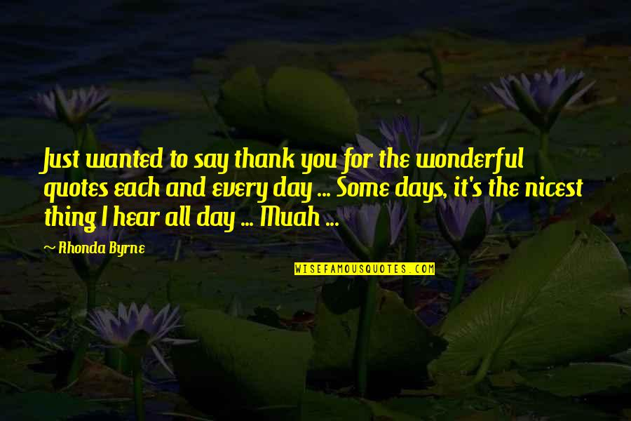 Rhonda Byrne Quotes By Rhonda Byrne: Just wanted to say thank you for the