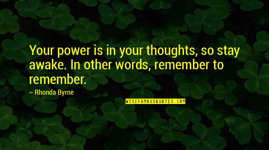 Rhonda Byrne Quotes By Rhonda Byrne: Your power is in your thoughts, so stay
