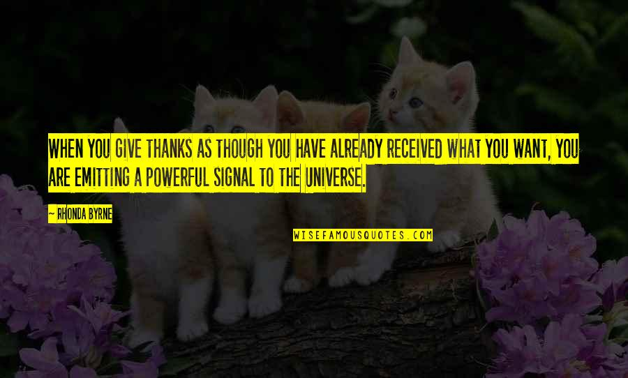 Rhonda Byrne Quotes By Rhonda Byrne: When you give thanks as though you have