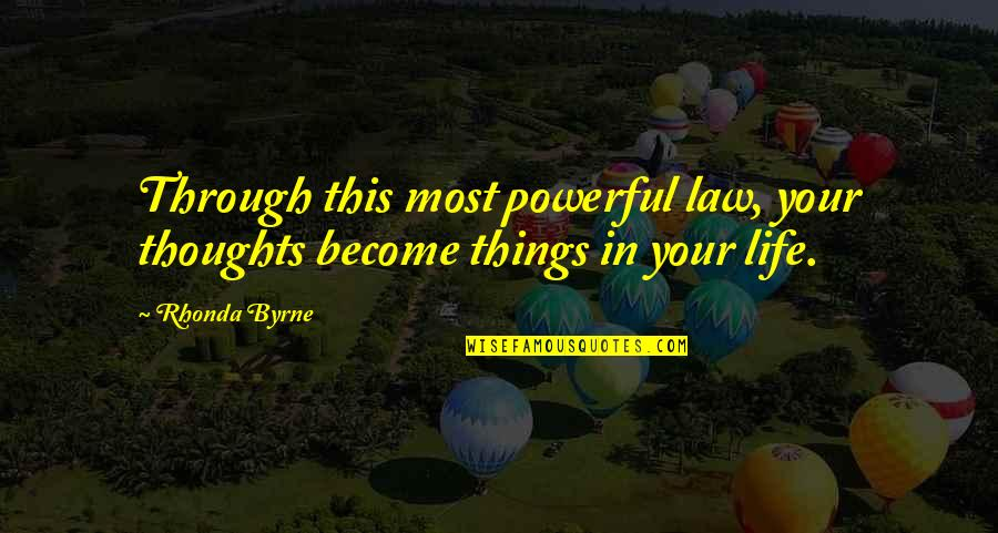 Rhonda Byrne Quotes By Rhonda Byrne: Through this most powerful law, your thoughts become