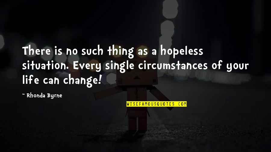 Rhonda Byrne Quotes By Rhonda Byrne: There is no such thing as a hopeless