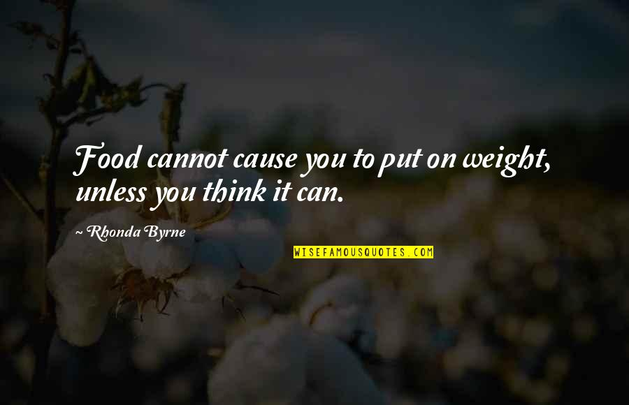 Rhonda Byrne Quotes By Rhonda Byrne: Food cannot cause you to put on weight,