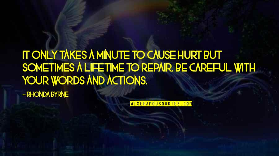 Rhonda Byrne Quotes By Rhonda Byrne: It only takes a minute to cause hurt