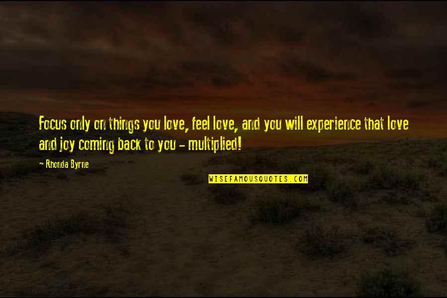 Rhonda Byrne Quotes By Rhonda Byrne: Focus only on things you love, feel love,