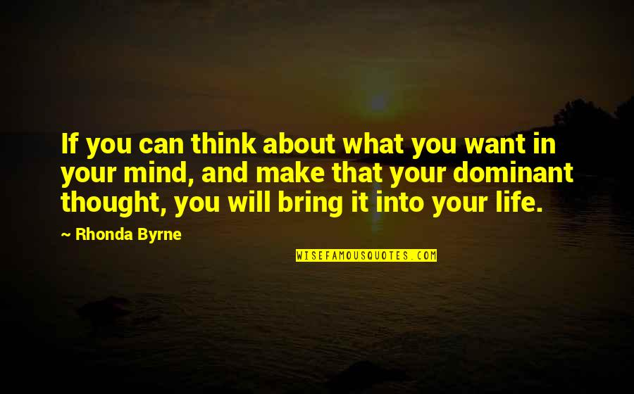 Rhonda Byrne Quotes By Rhonda Byrne: If you can think about what you want