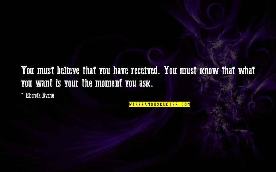 Rhonda Byrne Quotes By Rhonda Byrne: You must believe that you have received. You
