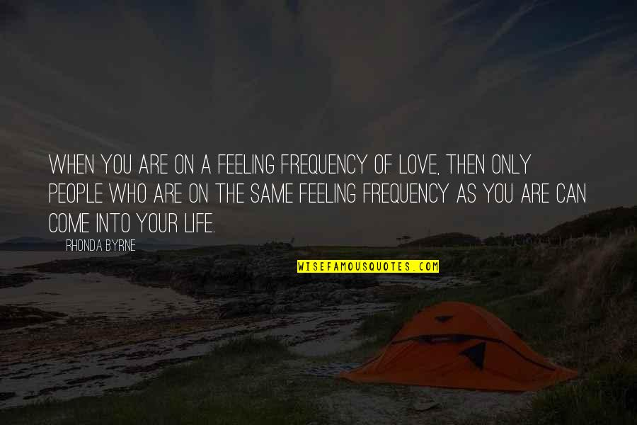 Rhonda Byrne Quotes By Rhonda Byrne: When you are on a feeling frequency of