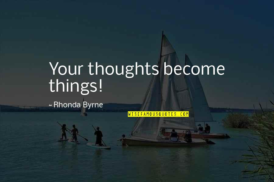 Rhonda Byrne Quotes By Rhonda Byrne: Your thoughts become things!