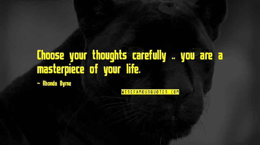 Rhonda Byrne Quotes By Rhonda Byrne: Choose your thoughts carefully .. you are a