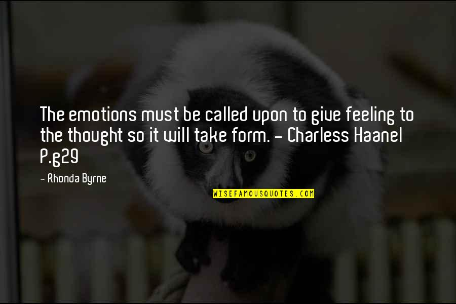 Rhonda Byrne Quotes By Rhonda Byrne: The emotions must be called upon to give